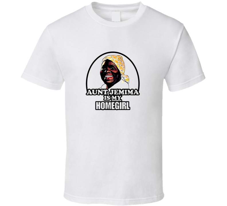 Aunt Jemima Is My Home Gril T Shirt