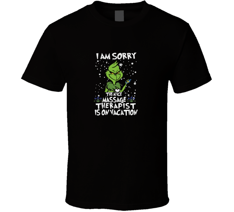The Grinch I Am Sorry The Nice Massage Therapist Is On Christmas  T Shirt