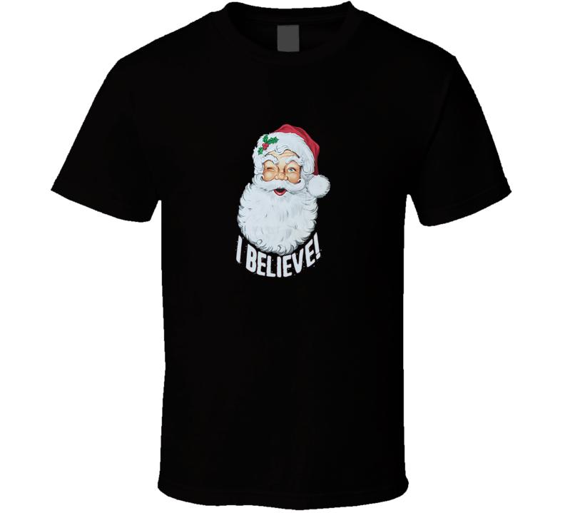Christmas Santa Claus I Believe  T Shirt
