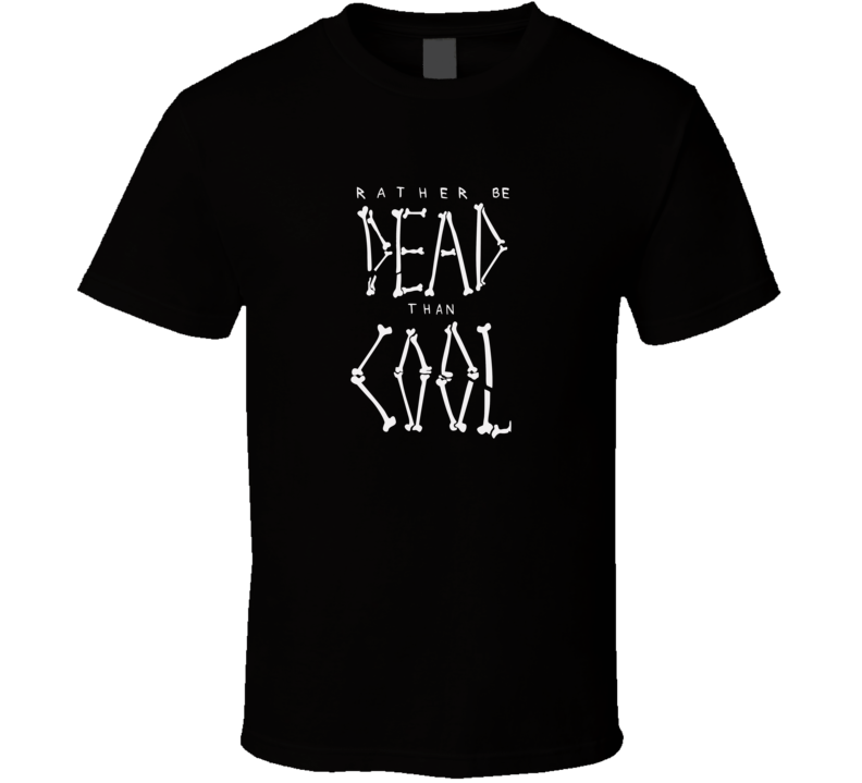 Rather Be Dead Than Cool T Shirt