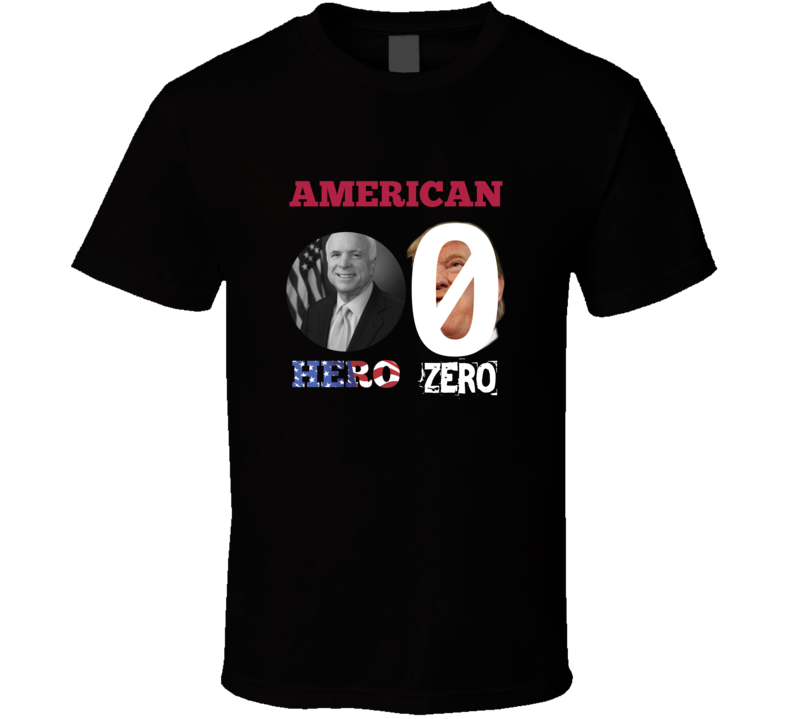 John McCain American Hero and Donald Trump Zero  T Shirt