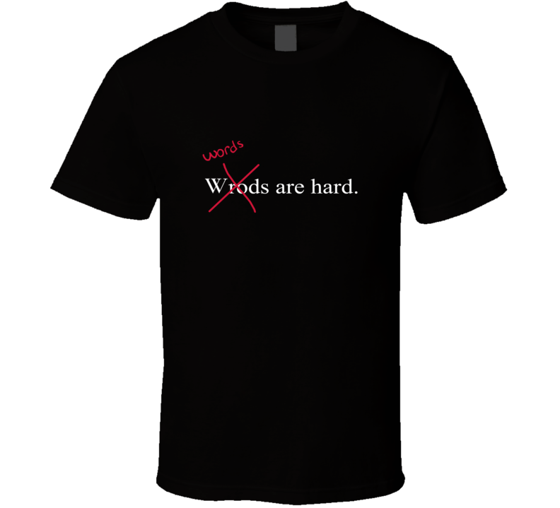 Words Are Hard  T Shirt