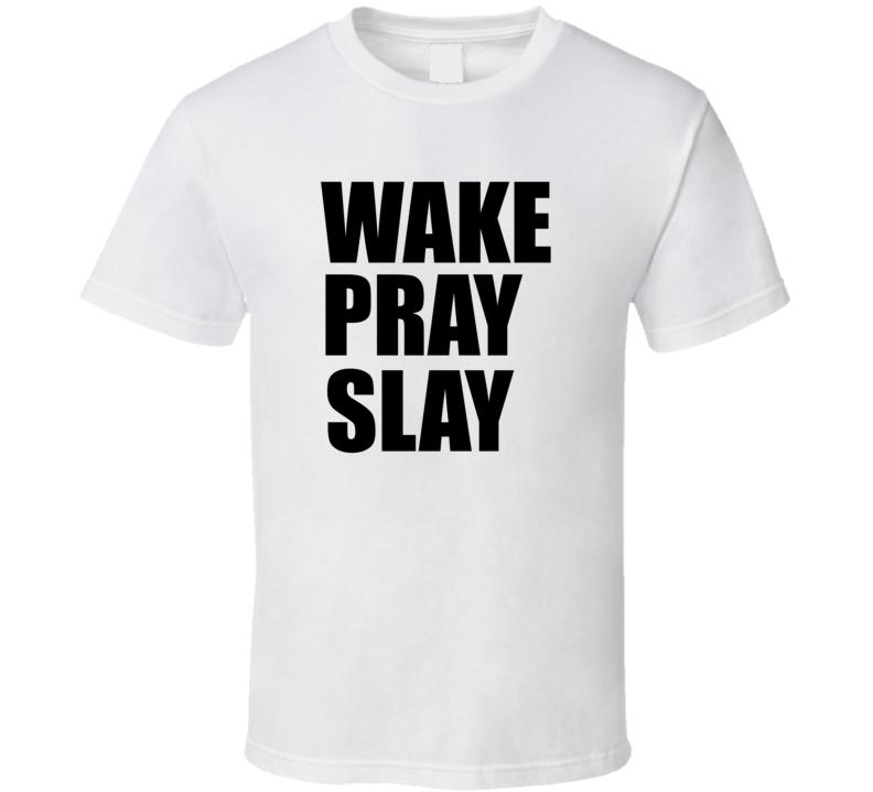 wake pray slay T Shirt