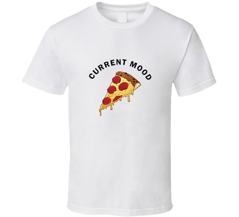 Current mood pizza T Shirt