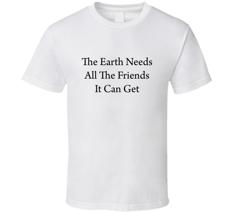 Arth Needs All The Friends It Can Get T Shirt