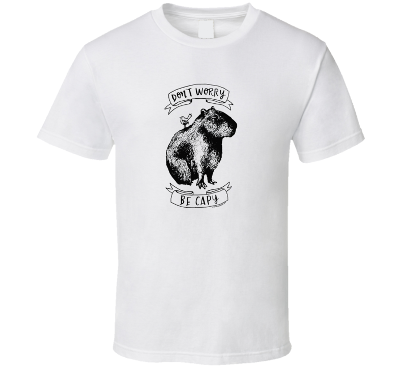 don't worry be capy T Shirt