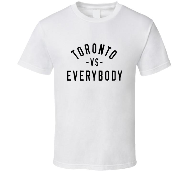 toronto vs everybody T Shirt