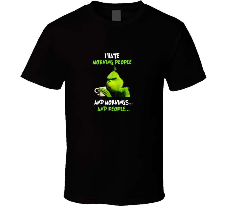 Grinch I Hate Morning People  T Shirt