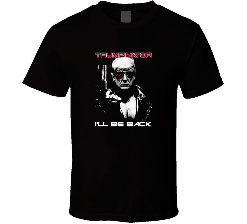 Donald Trump Trumpinator 2020 Ill Be Back T Shirt