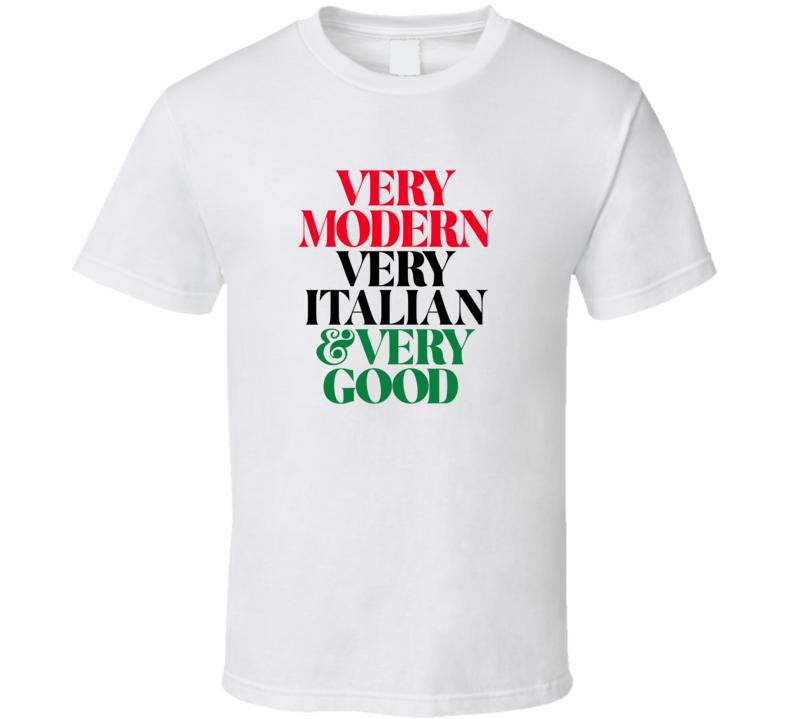 Very Modern Very Italian Very Good T Shirt