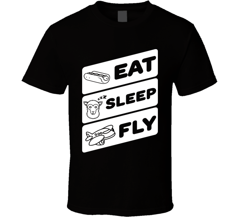 EAT SLEEP FLY Funny Design Men's and Ladies T-Shirt, Hooded Pullover, Apron, V-Neck, Tanktop etc. for suitable Color and All Size Available