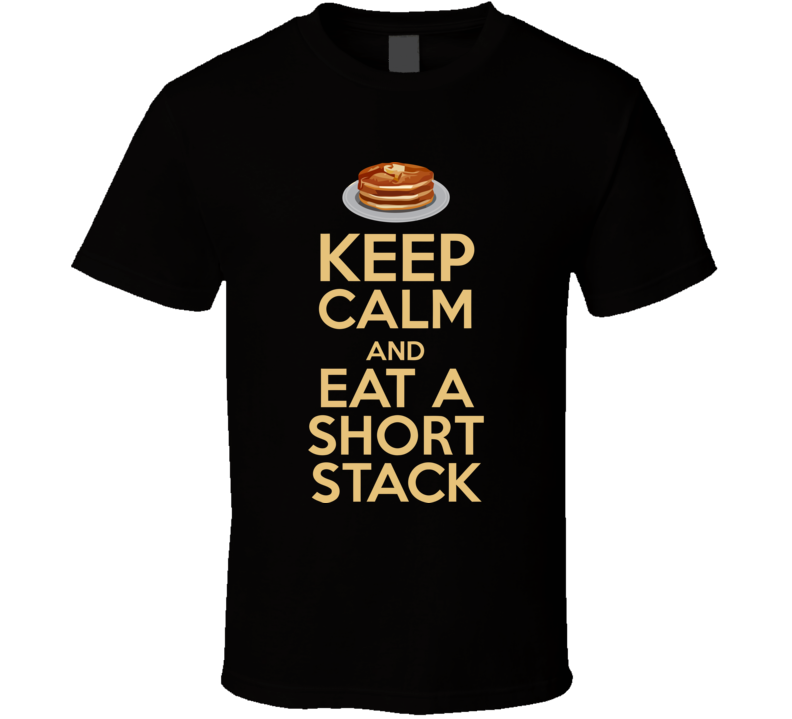 Keep Calm And Eat A Short Stack Funny Design Men's and Ladies T-Shirt, Hooded Pullover, Apron, V-Neck, Tanktop etc. for suitable Color and All Size Available