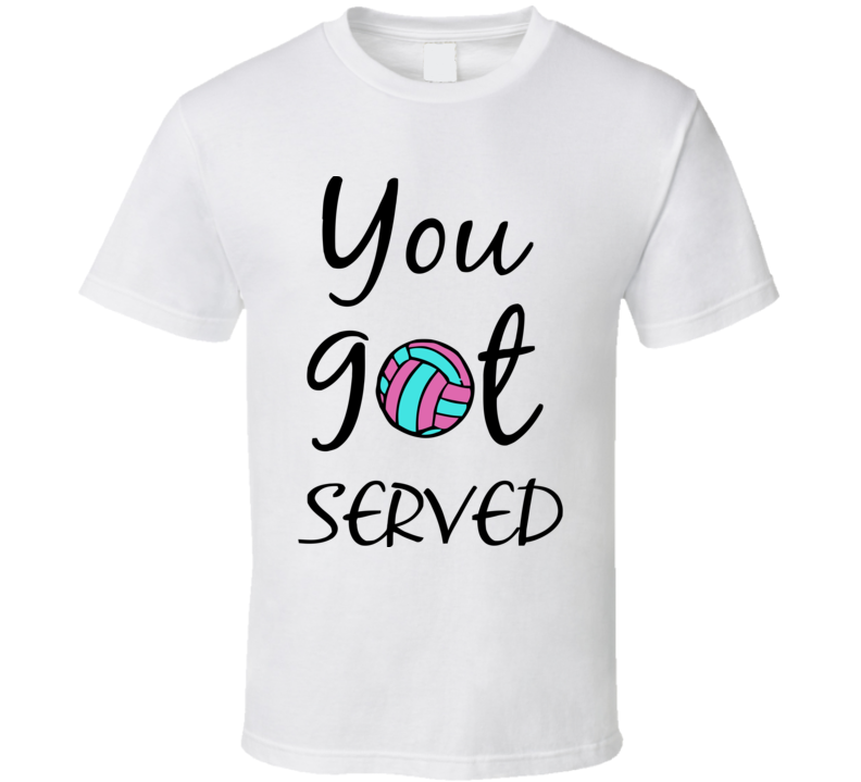 You Got Served Funny Design Men's and Ladies T-Shirt, Hooded Pullover, Apron, V-Neck, Tanktop etc. for suitable Color and All Size Available