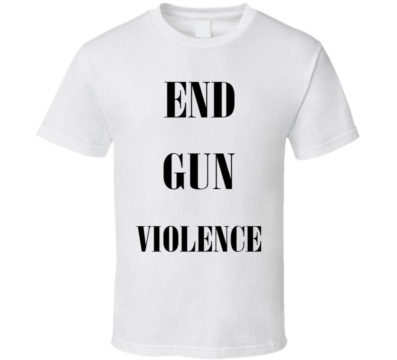 End Gun Violence Cool Political Gun Control Slogan T Shirt