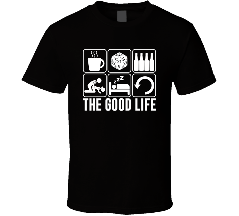 The Good Life Tabletop Role Playing Games Rpg Fan T Shirt