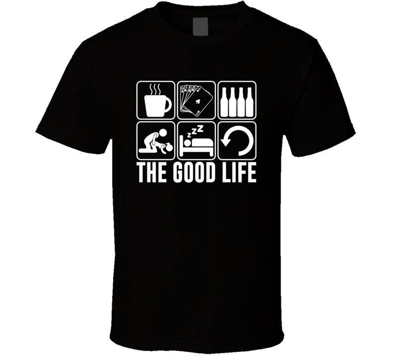 The Good Life Poker Card Games T Shirt