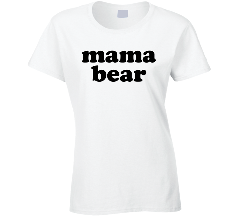 Mama Bear Funny Mother's Day T Shirt