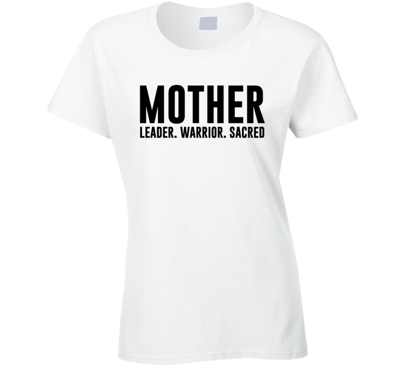 Mother Leader Warrior Sacred Fun Mother's Day Gift T Shirt
