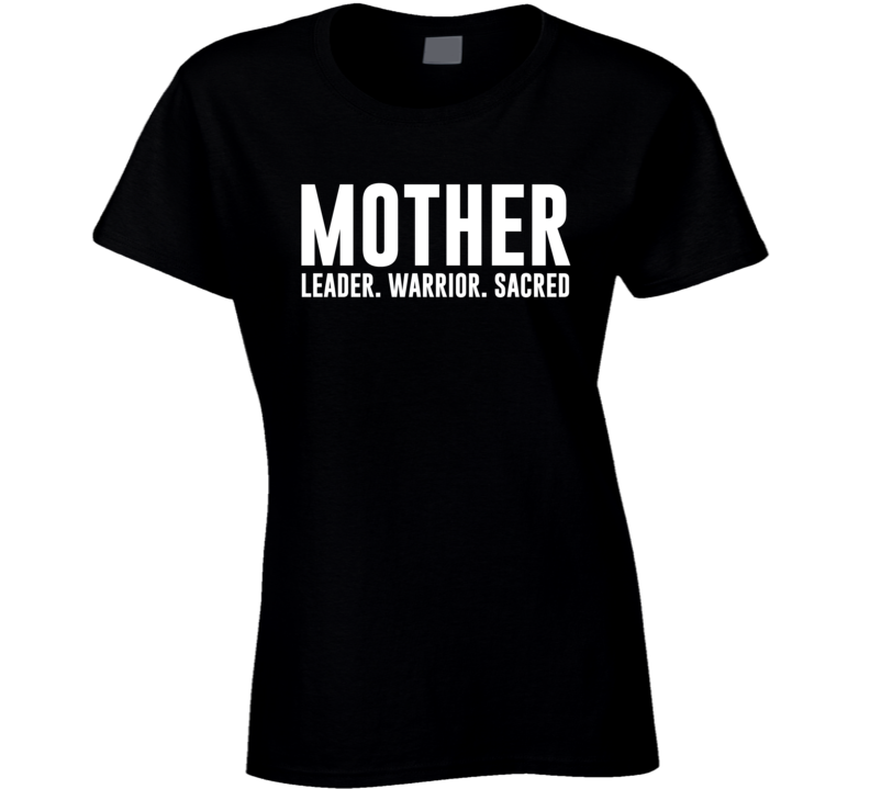 Mother Leader Warrior Sacred Mother's Day Gift T Shirt