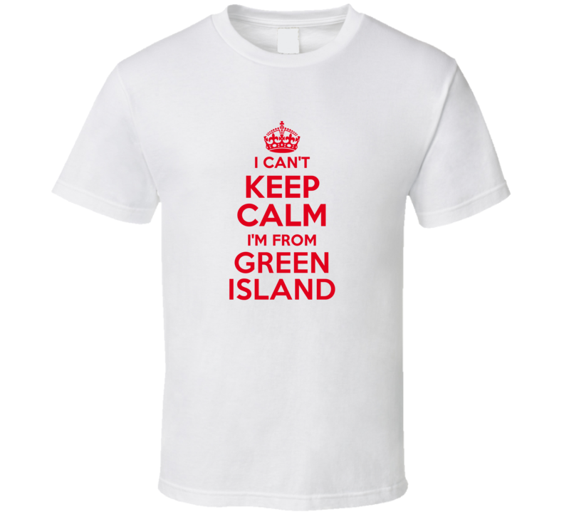 I Can't Keep Calm I'm From Green Island Jamaica Funny T Shirt