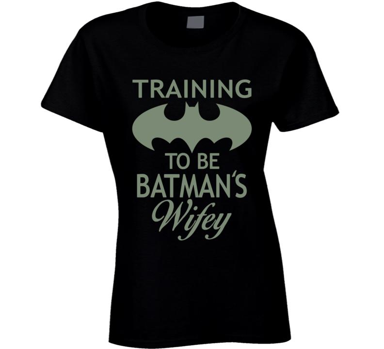 Training to be Batman's Wifey T Shirt