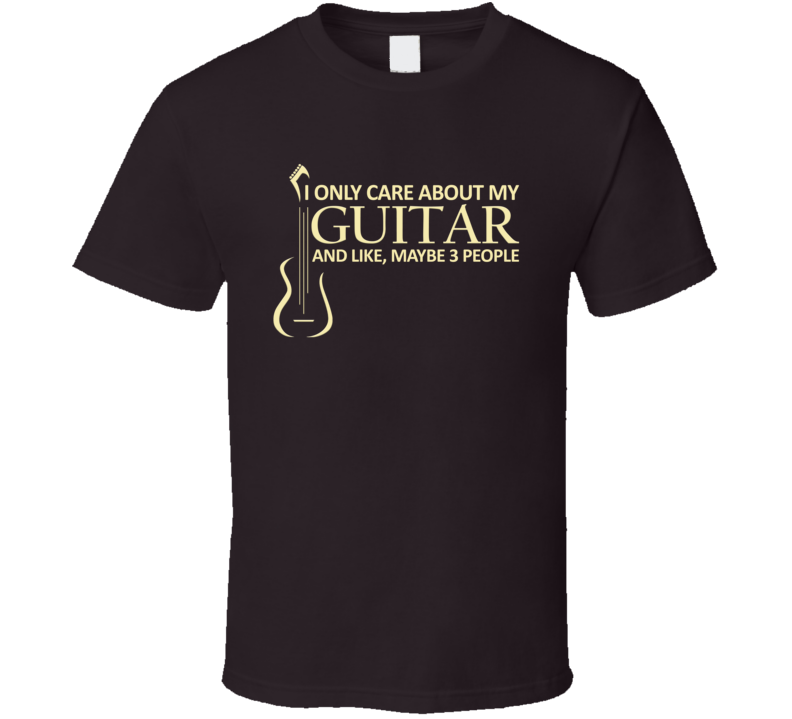 I only care about my Guitar T Shirt