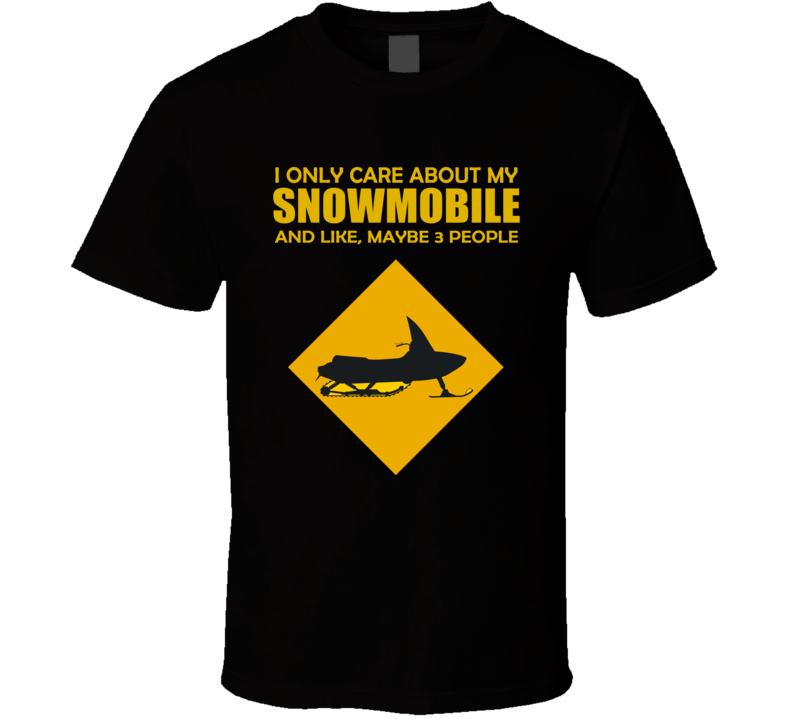 I Only Care About My Snowmobile T Shirt