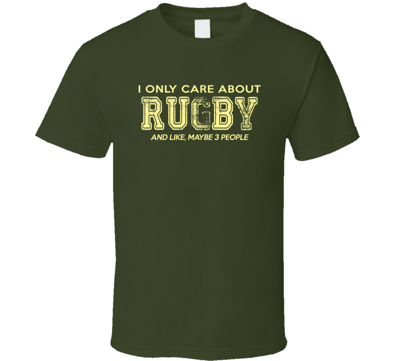 I Only Care About Rugby T Shirt