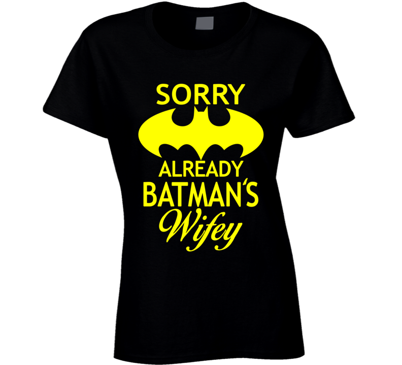 Sorry already Batman's Wifey T Shirt