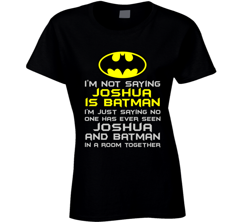 I'm not saying He is Batman with any Name T Shirt