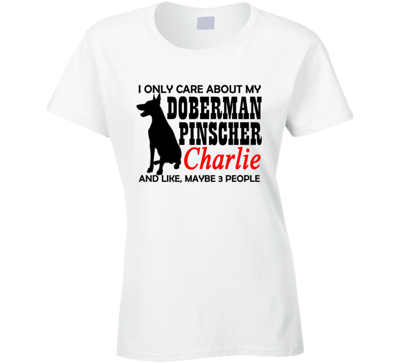 I Only care About my Doberman T shirt