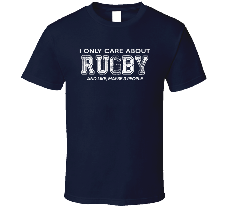 I only care about Rugby white letters T Shirt