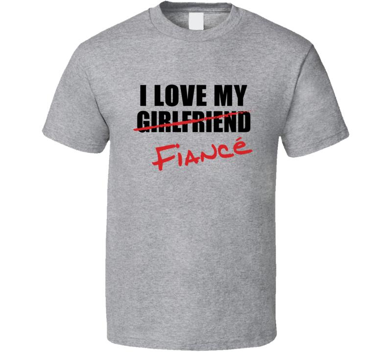 I Love my Fiance T Shirt