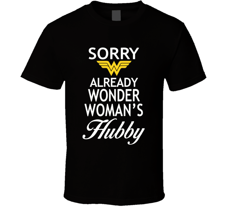 Sorry Already wonder woman's hubby t shirt