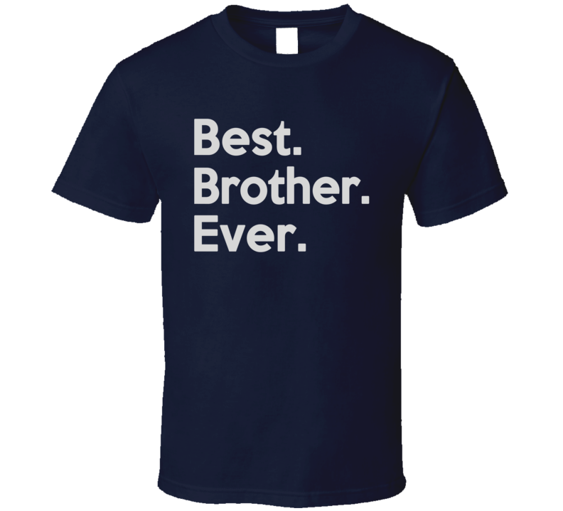 Best Brother Ever T Shirt
