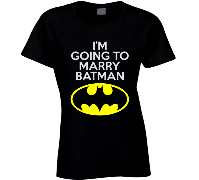 I'm going to marry Batman Ladies T Shirt