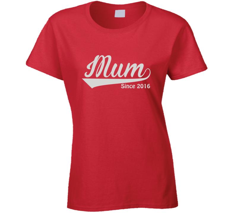 Mum since 2016 T Shirt