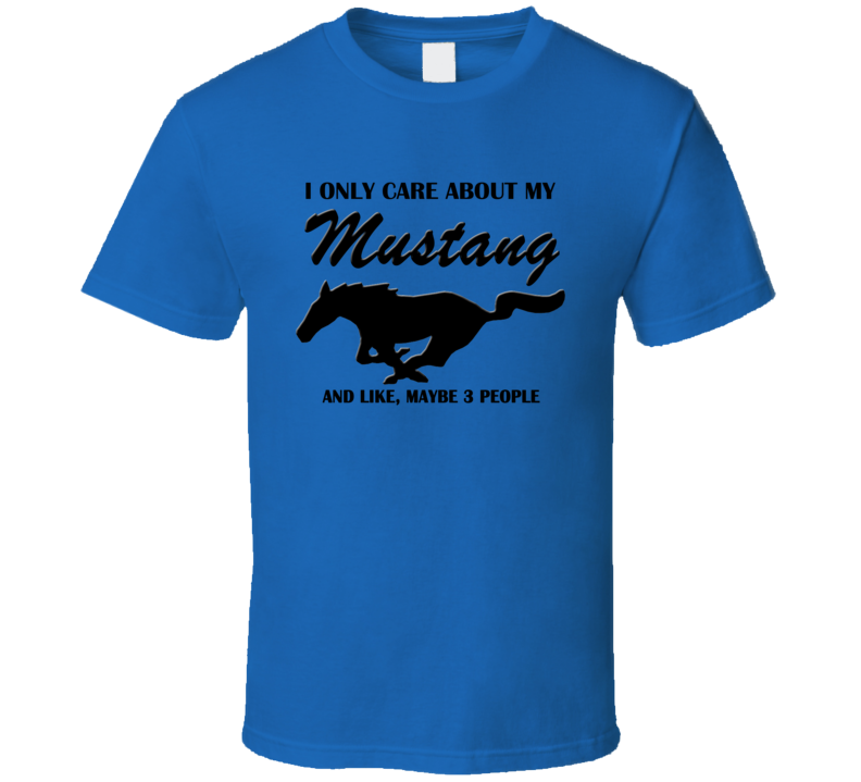 I only care about my Mustang T Shirt