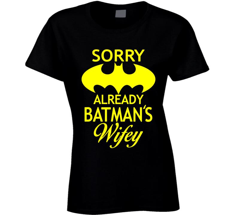 Sorry already Batman's Wifey T Shirt