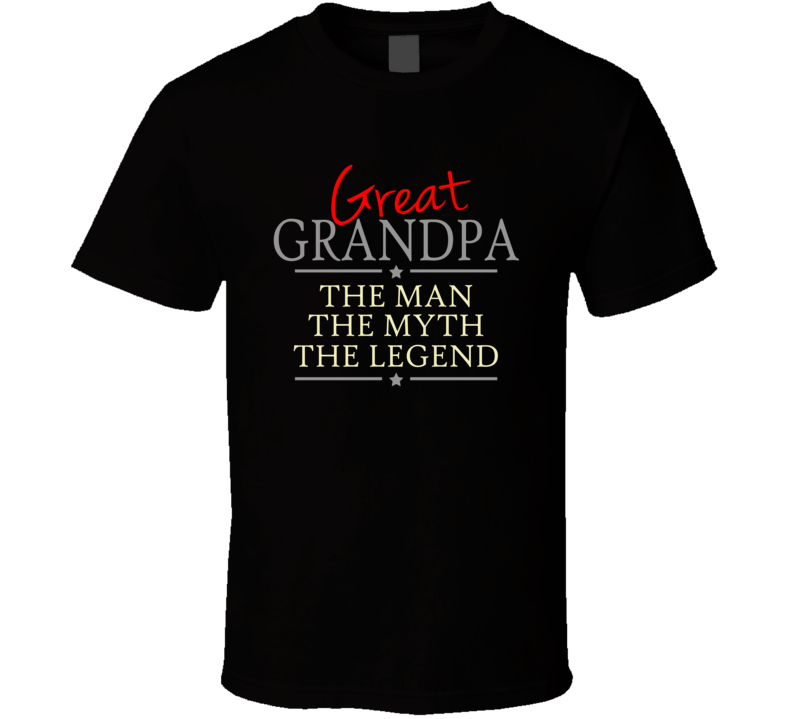Great Grandpa the Man the Myth the Legend T shirt
