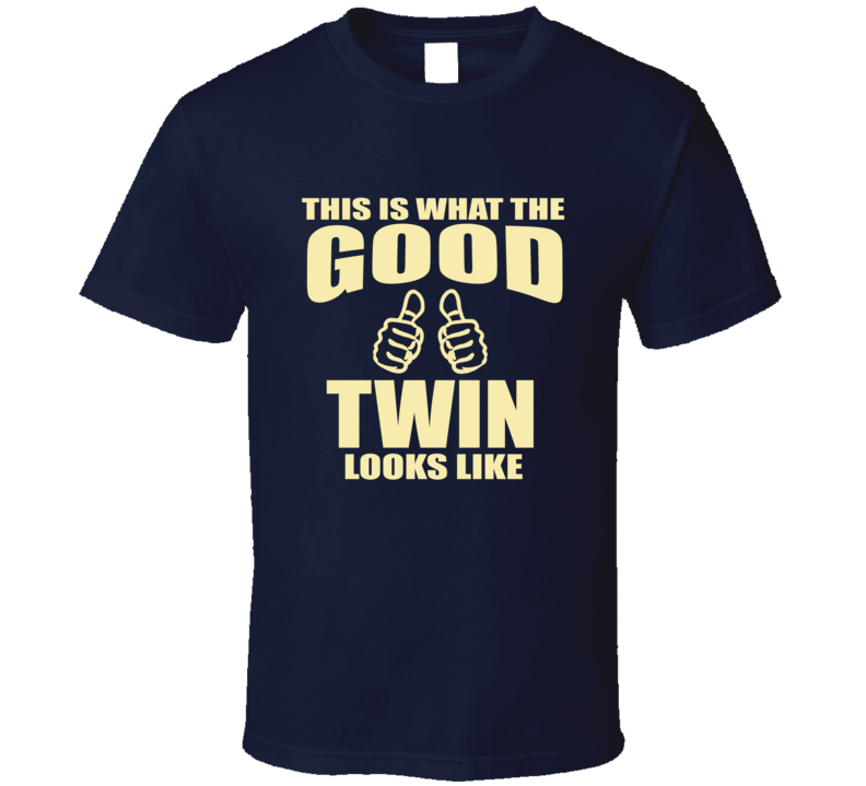 This is what the Good Twin look like T Shirt