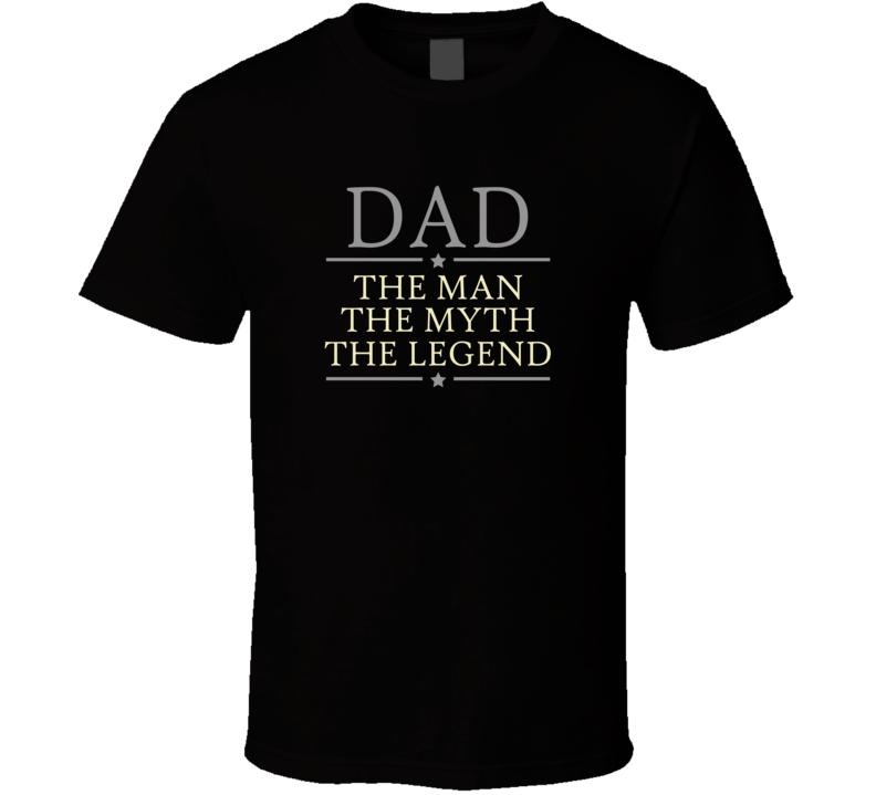 Dad the Man Myth Legend T Shirt
