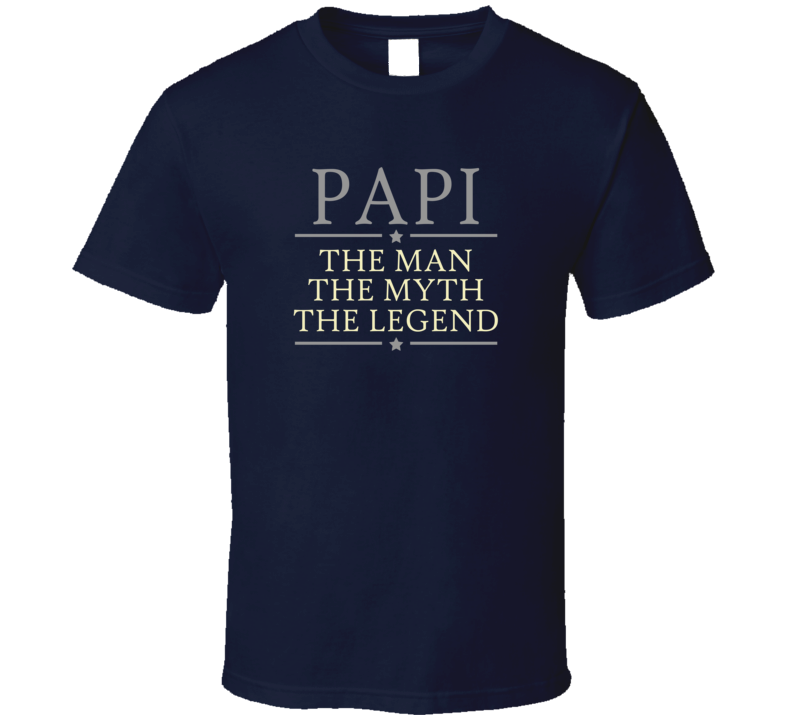 Papi the Man the Myth the Legend T Shirt