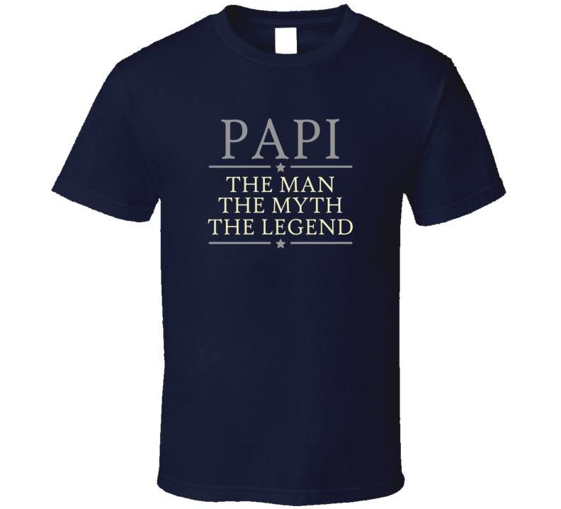 Papi the Man the Myth the Legend T Shirt