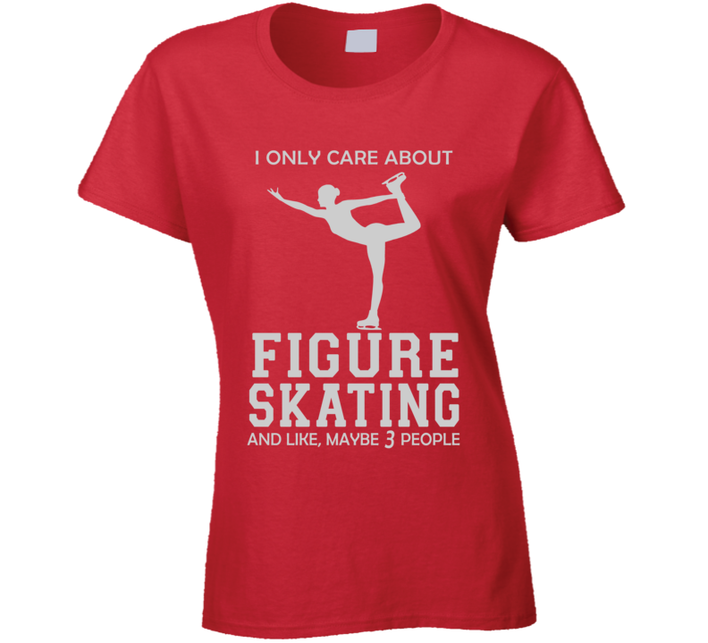 I only care about figure skating t shirt