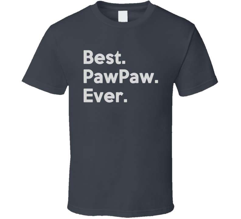 Best. PawPaw. Ever T Shirt