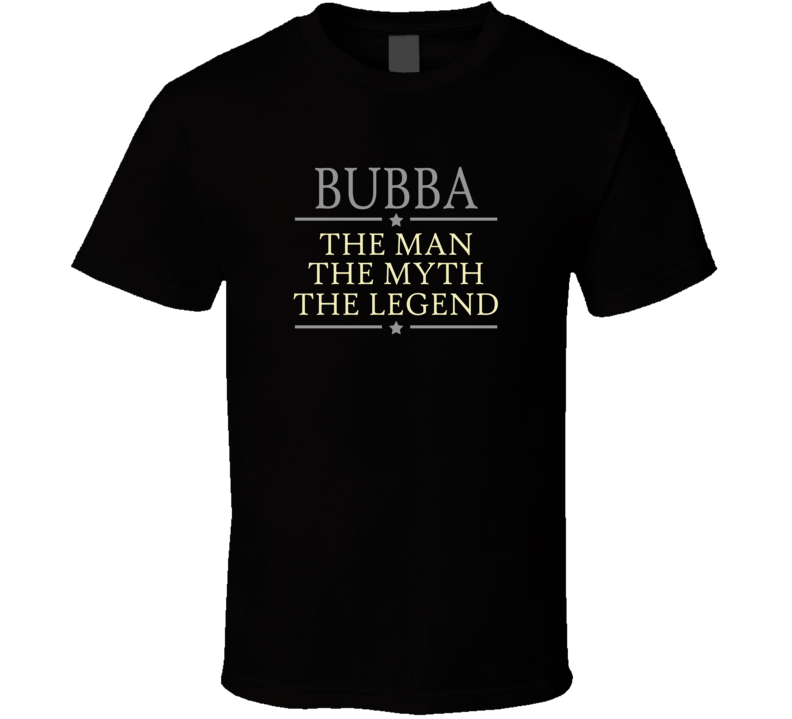 Bubba the Man the Myth the Legend T Shirt
