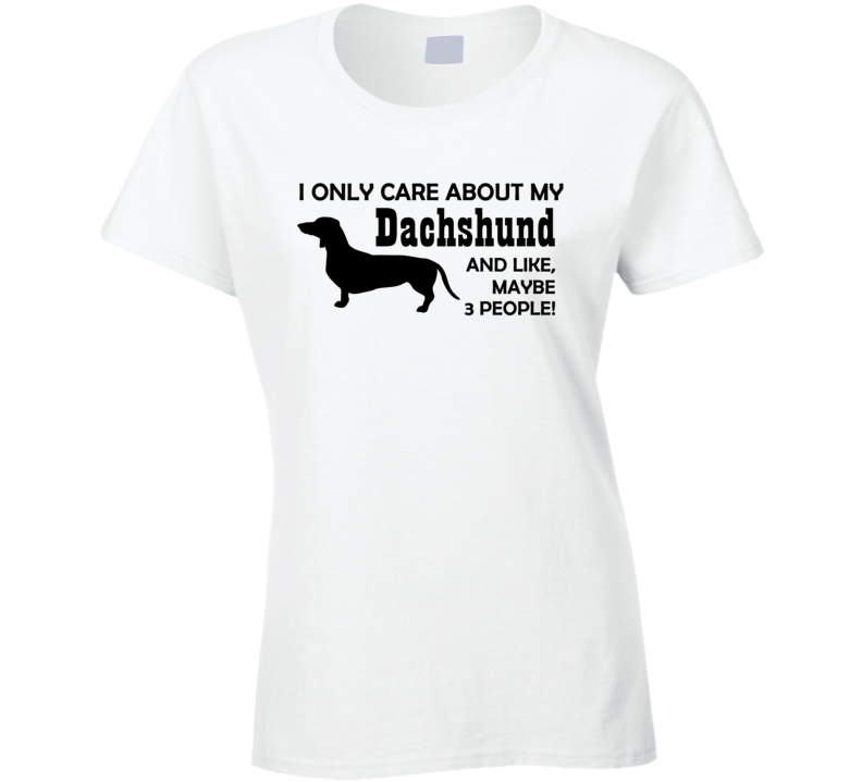 I only care about my Dachsund funny dog t shirt