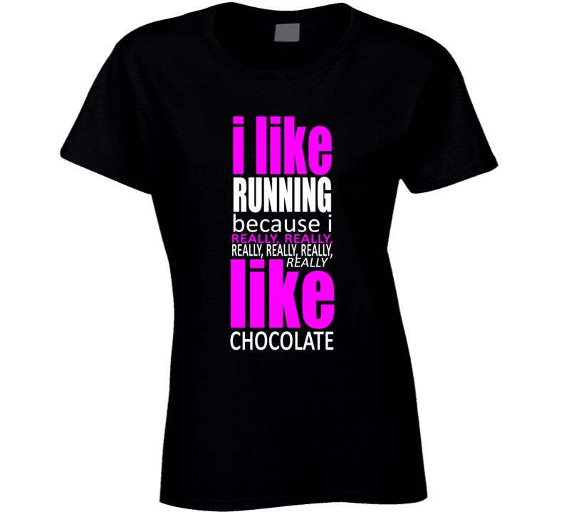 I LIke running becasue I really like Chocolate funny runners t shirt