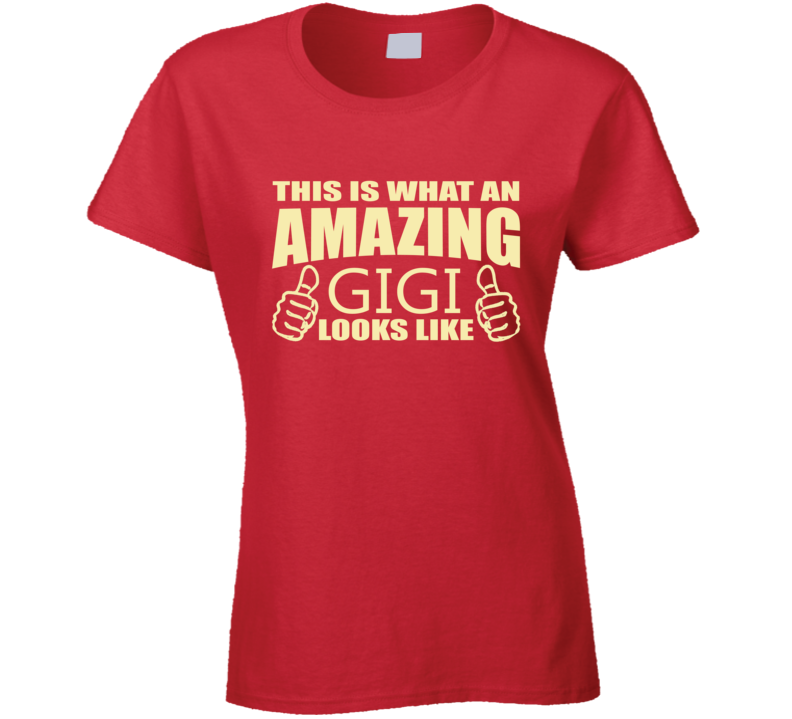 This is what an amazing GiGi looks like t shirt